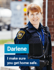 Darlene  - I make sure you get home safe.